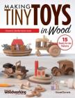 Making Tiny Toys in Wood: Ornaments & Collectible Heirloom Accents Cover Image