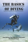 The Basics Of Diving: Start Diving The Right Way And Skills You Should Know: Swimming Techniques Cover Image