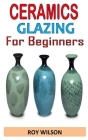 Ceramics Glazing for Beginners: Discover everything you need to know about ceramics glazing Cover Image