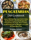 Pescatarian Diet Cookbook: Learn 500 Healthy, Low Carb & Keto Seafood & Vegetarian Recipes for Instant Pot, Air Fryer, Slow Cooker, Foodi & One P Cover Image