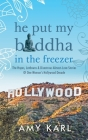 He Put My Buddha In The Freezer: The Hopes, Letdowns & Disastrous Almost-Love Stories Of One Woman's Hollywood Decade Cover Image