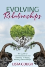 Evolving Relationships: The Guide to Communication and Intimacy in Happy Healthy Relationships Cover Image