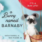 A Bunny Named Barnaby: It's a Bun Life Cover Image