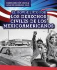 El Movimiento Por Los Derechos Civiles de Los Mexicoamericanos (Mexican American Civil Rights Movement) (Participacion Civica: Luchar Por Los Derechos Civiles (Civic) Cover Image
