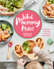 What Mummy Makes: Cook just once for you and your baby Cover Image