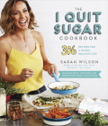 The I Quit Sugar Cookbook: 306 Recipes for a Clean, Healthy Life Cover Image