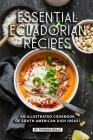 Essential Ecuadorian Recipes: An Illustrated Cookbook of South American Dish Ideas! Cover Image