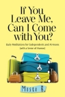 If You Leave Me, Can I Come with You?: Daily Meditations for Codependents and Al-Anons . . . with a Sense of Humor Cover Image