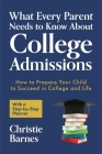 What Every Parent Needs to Know about College Admissions: How to Prepare Your Child to Succeed in College and Life─with a Step-By Step Planner ( Cover Image