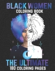 The Ultimate Black Women Coloring Book: 180 Beautiful Adults African American Woman & Brown Women Good Vibes Coloring pages Beauty Afro Queens Creativ Cover Image