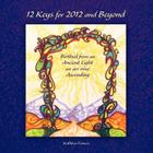 12 Keys for 2012 and Beyond: Birthed from an Ancient Light We Are Now Ascending Cover Image