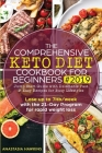 The Comprehensive Keto Diet Cookbook for Beginners: Jump Start Guide with Delectable Fast & Easy Recipes for Busy lifestyles - Lose up to 7ltb/week wi Cover Image