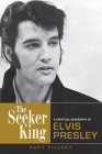 The Seeker King: A Spiritual Biography of Elvis Presley Cover Image