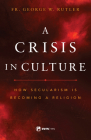 A Crisis in Culture: How Secularism Is Becoming a Religion Cover Image