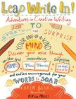 Leap Write In!: Adventures in Creative Writing to Stretch and Surprise Your One-of-a-Kind Mind Cover Image