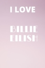 I Love Billie Eilish: Billie Eilish Fans college rulled notebook, Perfect for school, Diary, Note pad Cover Image
