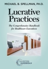 Lucrative Practices: The Comprehensive Handbook for Healthcare Executives Cover Image