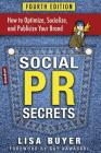 Social PR Secrets: How to Optimize, Socialize, and Publicize Your Brand: A Public Relations, Social Media and Digital Marketing Field Gui Cover Image