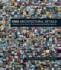 1000 Architectural Details: A Selection of the World's Most Interesting Building Elements Cover Image