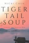 Tiger Tail Soup: A novel of China at war Cover Image