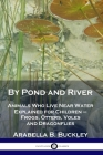 By Pond and River: Animals Who Live Near Water Explained for Children - Frogs, Otters, Voles and Dragonflies Cover Image