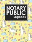 Notary Public Logbook: Notarized Paper, Notary Public Forms, Notary Log, Notary Record Template, Cute Unicorns Cover Cover Image