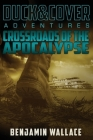 Crossroads of the Apocalypse: A Duck & Cover Adventure Cover Image