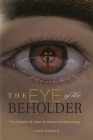 The Eye of the Beholder: The Gospel of John as Historical Reportage Cover Image
