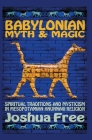 Babylonian Myth and Magic: Spiritual Traditions and Mysticism in Mesopotamian Anunnaki Religion Cover Image
