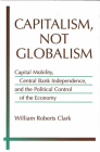 Capitalism, Not Globalism: Capital Mobility, Central Bank Independence, and the Political Control of the Economy (Michigan Studies In International Political Economy) Cover Image