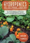 Hydroponics and Greenhouse Gardening: The Definitive Beginner's Guide to Learn How to Build Easy Systems for Growing Organic Vegetables, Fruits and He Cover Image