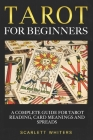 Tarot for Beginners: A Complete Guide for Tarot Reading, Tarot Card Meanings, and Tarot Spreads Cover Image