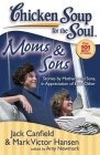 Chicken Soup for the Soul: Moms & Sons: Stories by Mothers and Sons, in Appreciation of Each Other Cover Image