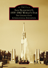 San Francisco's 1939-1940 World's Fair: The Golden Gate International Exposition (Images of America) Cover Image