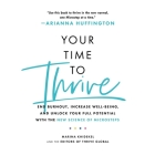 Your Time to Thrive Lib/E: End Burnout, Increase Well-Being, and Unlock Your Full Potential with the New Science of Microsteps Cover Image