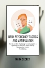 Dark Psychology Tactics and Manipulation: How to use Dark Psychology to read people in a speedway and influence others through Manipulation Tactics (F Cover Image