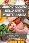 Libro di Cucina della Dieta Mediterranea: Ricette facili e veloci per perdere peso e bruciare i grassi. Aumenta la tua energia e il tuo metabolismo Me Cover Image