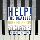 Help!: The Beatles, Duke Ellington, and the Magic of Collaboration Cover Image