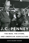 J. C. Penney: The Man, the Store, and American Agriculture Cover Image