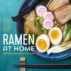 Ramen at Home: The Easy Japanese Cookbook for Classic Ramen and Bold New Flavors Cover Image