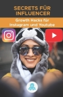Secrets für Influencer: Growth Hacks für Instagram und Youtube: Tricks, Kniffe und Profi-Geheimnisse, um Follower zu gewinnen und die Reichwei Cover Image