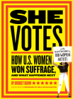 She Votes: How U.S. Women Won Suffrage, and What Happened Next Cover Image