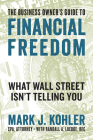 The Business Owner's Guide to Financial Freedom: What Wall Street Isn't Telling You Cover Image