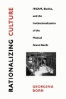 Rationalizing Culture: IRCAM, Boulez, and the Institutionalization of the Musical Avant-Garde Cover Image