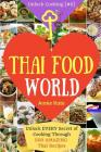 Welcome to Thai Food World: Unlock EVERY Secret of Cooking Through 500 AMAZING Thai Recipes (Thai Cookbook, Thai Recipe Book, Asian Cookbook, Thai Cover Image