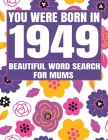 You Were Born In 1949: Word Search Book: Beautiful Floral Cover For Puzzles Fans With 1500+ Words & Solutions Cover Image