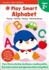 Play Smart Alphabet Age 2+: Preschool Activity Workbook with Stickers for Toddlers Ages 2, 3, 4: Learn Letter Recognition: Alphabet, Letters, Tracing, Coloring, and More (Full Color Pages) Cover Image