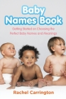 Baby Names Book: Getting Started on Choosing the Perfect Baby Names and Meanings. Cover Image