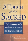 A Touch of the Sacred: A Theologian's Informal Guide to Jewish Belief Cover Image