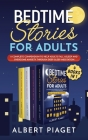 Bedtime Stories for Adults (4 Books in 1): A Complete Compendium to Help Adults Fall Asleep and Overcome Anxiety through Deep Sleep Meditation Cover Image